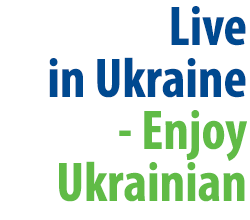 Live in Ukraine - enjoy Ukrainian!